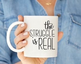 Funny Mug for Moms | The Struggle is Real Mug | Statement Mug Gift
