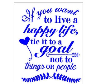 If You Want To Live A Happy Life Tie It To A Goal Not To Things Or People Plastic Stencil Diy Sign 7984