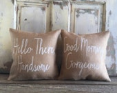 Set of 2 Burlap Pillows- 'Good Morning, Gorgeous, Hello There, Handsome' | His & Hers pillows | Bridal Shower | Wedding, Engagement Gift