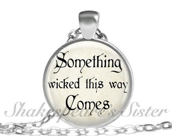 Shakespeare Jewelry - Something Wicked This Way Comes - Shakespeare Quote - Literary Necklace