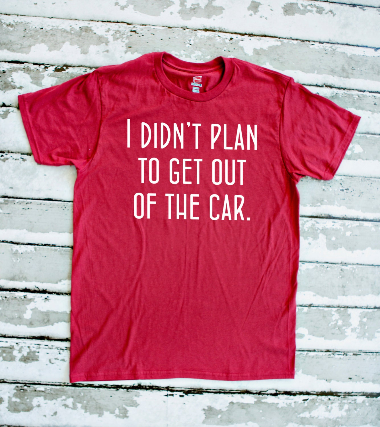 Funny T-Shirt I didn't Plan to Get Out of the Car