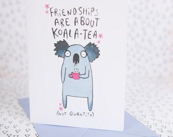 Friendships are about Koala Tea not quantity - Greeting Card - Card for him - Friend card - Card for her