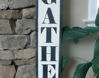 Gather Sign (black), vertical, distressed, antique look, kitchen decor 6 x 30