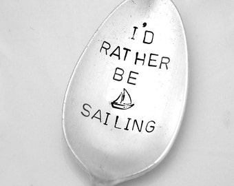 Engraved Spoon, I'd Rather Be Sailing, Stamped Silverware, Nautical Gift for Sailor,  Personalized Funny Flatware