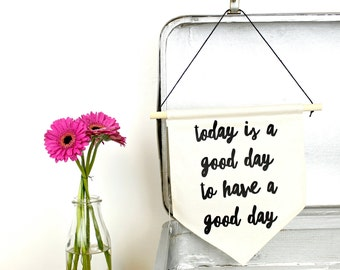 Today is a Good Day to Have a Good Day - Natural and Black - Pennant Banner - Hanging Wall Art