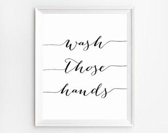 Wash Those Hands Print, Bathroom quotes, Bathroom Printable, Bathroom Decor, Wall Art Print, Nursery Prints, Bathroom wall decor