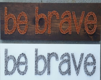CLEARANCE READY to SHIP String Art Be Brave Sign