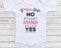 """Cute Baby Clothes """"If Mom Says No, My Aunt Will"""" Long or Short Sleeve for Babies, Baby Shower Gifts, Newborn Clothing, Baby Clothes J14"""