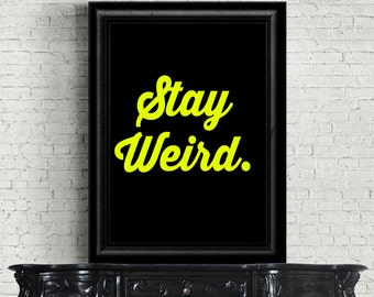 Stay Weird - Typographic print - Motivational Print - Inspirational Print - Fluorescent Green - Wall print
