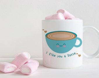 I Like You a Latte | Coffee Mug | 11 oz, 15 oz, or 12 oz latte | Kawaii | Funny | Cute Food Pun | Punny | Double Sided