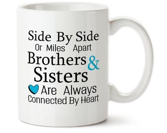 Coffee Mug, Side By Side Or Miles Apart, Brothers And Sisters, Are Always Connected By Heart, Custom Cup, Long Distance Gift