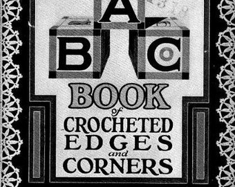"The ABC Book of Crocheted Edges and Corners.""  By Asmus Bradley Co., Crochet Edging patterns, Crochet Lace Patterns, Crochet Trim Patterns"