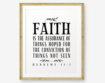 Faith is being sure of what we hope for & certain of what we do not see, Hebrews 11:1, Bible Verse Art, Scripture Print, inspirational quote