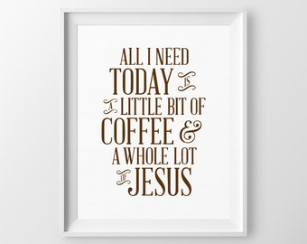 Home Décor Kitchen Wall Art Quote All I Need Today is a Little Bit of Coffee and a Whole Lot of Jesus Coffee Christian Quote Kitchen Quote