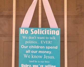 No Soliciting, We Don't Want To Talk Politics... EVER! Our Childred Spend All Of Our Money, We Know Jesus, Unless You're Selling Thin Mints