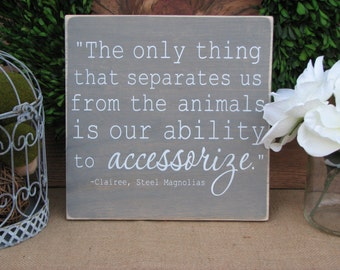 "Rustic ""The only thing that separates us from the animals is our ability to accessorize"" Wooden Sign ( 11.25"" x 11.25"")"