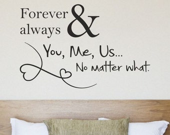 FOREVER & ALWAYS You, me, us no matter what VINYL wall art sticker quote |  Romantic wall words available in 22 colour choices |wqb36