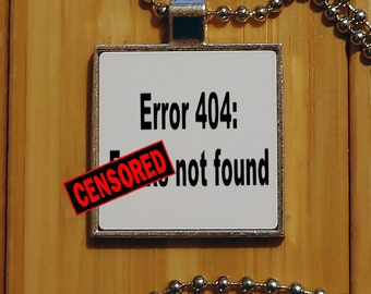 Mature Error 404 necklace, computer error, geekery, novelty necklace, unique gifts, silver pendant, statement jewelry, funny gift, gag gift