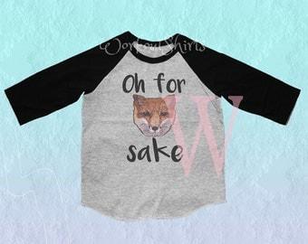 Oh for fox sake shirt animal quotes Toddler shirt /raglan shirt kids clothing for 12M/2T/ 4T/ 6-10 years