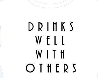 Drinks Well With Others Iron On  - Booze - Drinks - Gift - Present