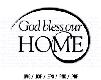 God Bless Our Home SVG Art, SVG Clipart, Home Decor Wall Art, DXF File for Vinyl Cutter, Screen Printing, Silhouette Die Cut Machine - CA145