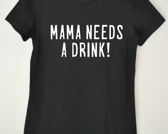 Mama needs a drink! Black Tee/Tank