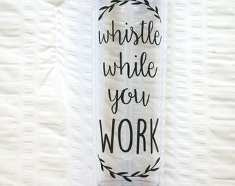 16oz Tumbler {Whistle While You WORK}