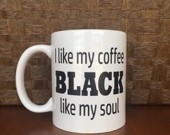 I like my coffee black like my soul mug!  *Coffee mug, coffee cup, funny coffee mug, funny coffee cup, gift, personalized mugs