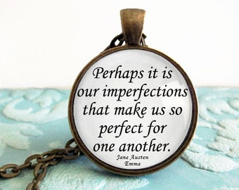 Perhaps it is our imperfections that make us so perfect for one another - Jane Austen - Emma - Antique Bronze Necklace Cabochon
