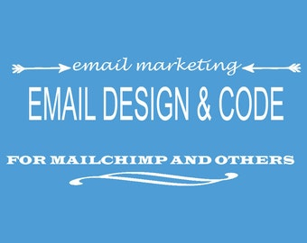 Email Design and Code - Mobile-Friendly Custom Email Marketing or Newsletter Design for MailChimp
