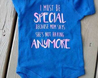 Last child bodysuit, funny baby shirt, mom says I'm special