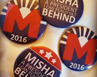 Misha for President buttons!