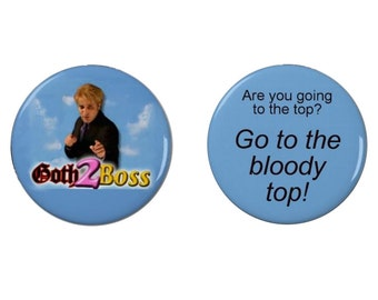Goth to Boss -  The IT Crowd - Badge or Fridge Magnet - Quotes -  TV - Nerd - Geek - Noel Fielding - Goth 2 Boss - Go to the Top