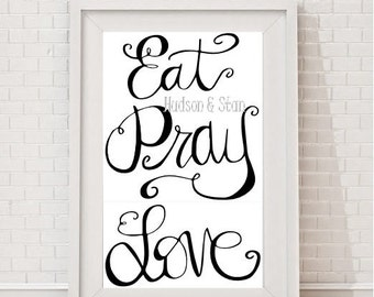 Digital Print Instant Download Typography Eat Pray Love Quote Home Decor Kitchen Art Wedding Birthday Anniversary Gift Unique Custom Poster