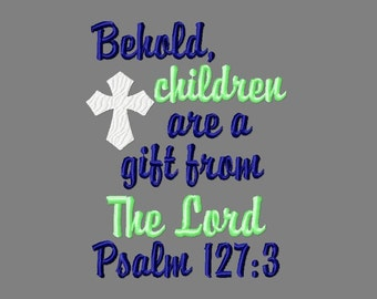Buy 3 get 1 free!  Behold, children are a gift from The Lord Psalm 127:3 embroidery design