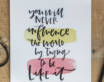 Influence the World Hand-Lettered Print
