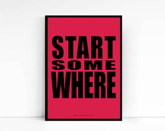 START SOMEWHERE - quote poster print - Fast Shipping