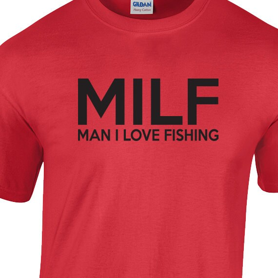 Milf man i love fishing lover fisherman funny saying tshirt for Man i love fishing
