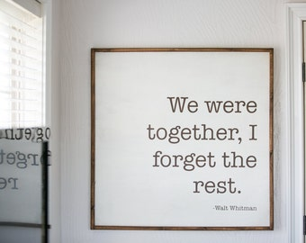 Walt Whitman, We Were Together, I Forget the Rest, Wood Signs, Quote Sign, Oversized Wooden Sign, Home and Living, Rustic Decor