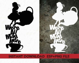 We're all mad here Alice in wonderland  Clip Art,T shirt, iron on , sticker, Vectors files ,Personal Use
