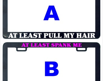 If your gonna ride my ass at least pull my hair  spank me funny assorted license plate frame