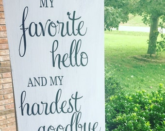 You are my favorite hello and my hardest goodbye 12x24 hand painted sign.