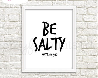 Be Salty Matthew 5:13 Print, 8x10, Instant Download