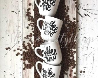 Set of 4 coffee cups / Coffee me / Coffee now /  Coffee here / Coffee time / coffee lovers