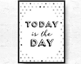 Motivational quote, Today is the day, Wall Art Print, Wall Quote inspirational, Printable Art -INSTANT DOWNLOAD-