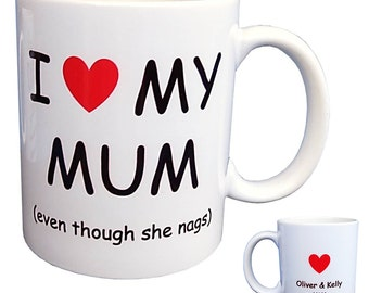 Personalised I Love My Mum (Even though she nags)  Mug - Funny Coffee Mug - Novelty Gift - Gifts for Mum - Mother's Day Gift