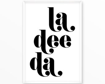 La Print, la dee da, minimalism, scandinavian Poster, Quotes, printable, Typography, Poster, Motivational, Inspirational Home Decor, gift