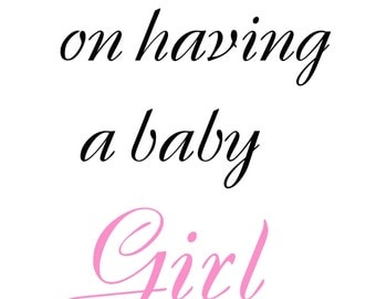 Congrats on having a baby girl