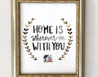 Home Is Wherever I'm With You, Home Is Wherever I'm With You Print, Home Is Wherever I Am With You, Home Sweet Home, Home Print, Home Sign