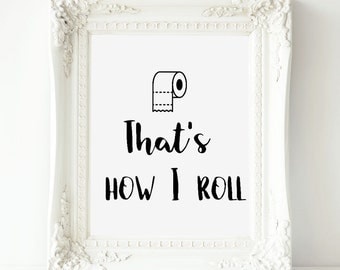 That's how I roll printable, funny wall art,bathroom wall art,bathroom wall decor print ,toilet paper print, funny bathroom print,